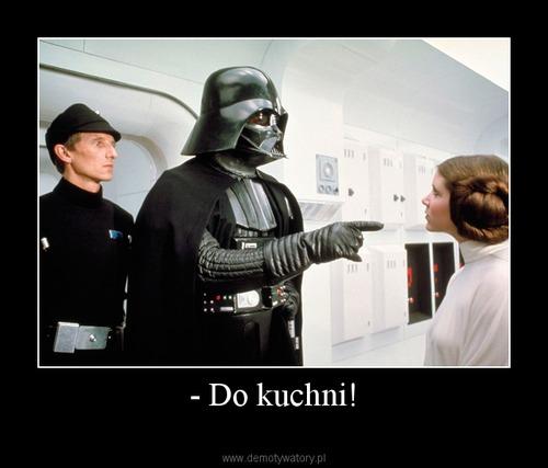 - Do kuchni!