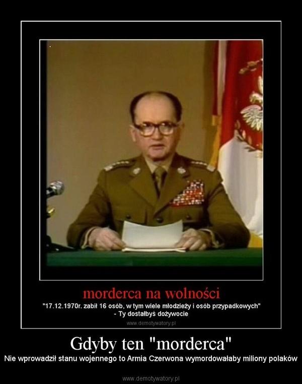 """Gdyby ten """"morderca"""" – Nie wprowadził stanu wojennego to Armia Czerwona wymordowałaby miliony polaków"""