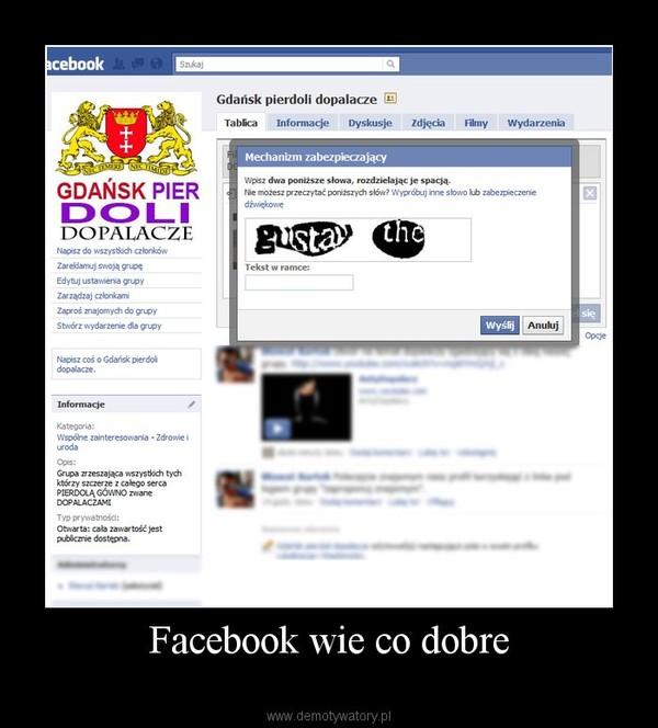 Facebook wie co dobre –