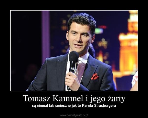 Tomasz Kammel i jego żarty – są niemal tak śmieszne jak te Karola Strasburgera