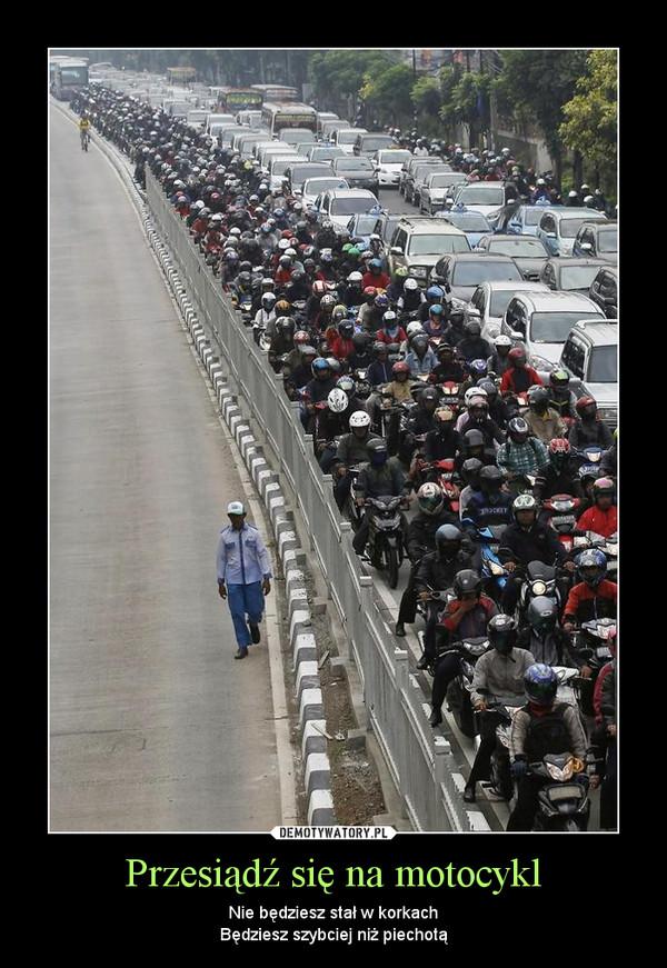 Przesiądź się na motocykl – Nie będziesz stał w korkachBędziesz szybciej niż piechotą