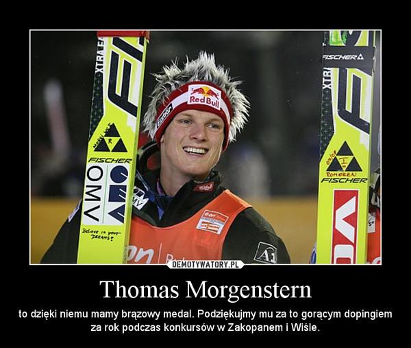 Thomas Morgenstern – to dzięki niemu mamy brązowy medal. Podziękujmy mu za to gorącym dopingiem za rok podczas konkursów w Zakopanem i Wiśle.