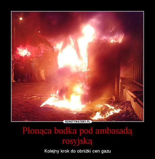 Płonąca budka pod ambasadą rosyjską