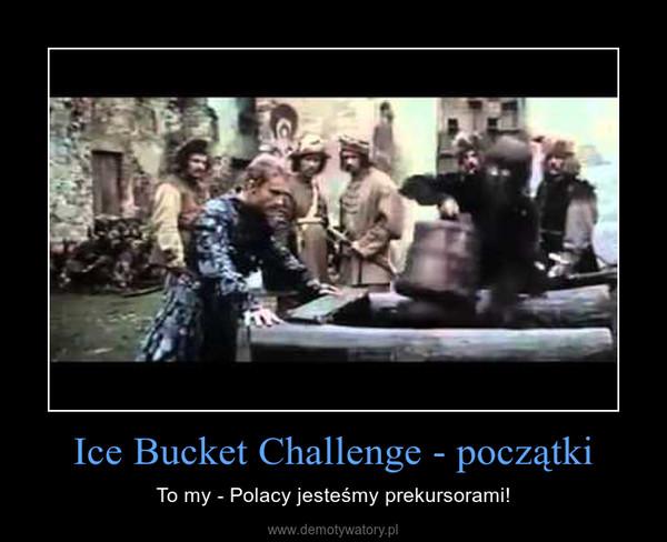 Ice Bucket Challenge - początki – To my - Polacy jesteśmy prekursorami!