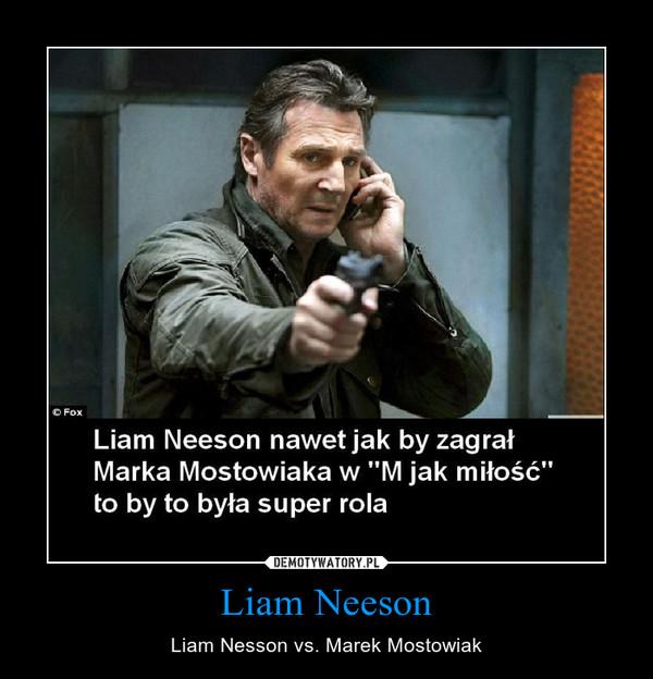 Liam Neeson – Liam Nesson vs. Marek Mostowiak