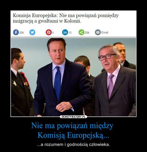 Nie ma powiązań między  Komisją Europejską...