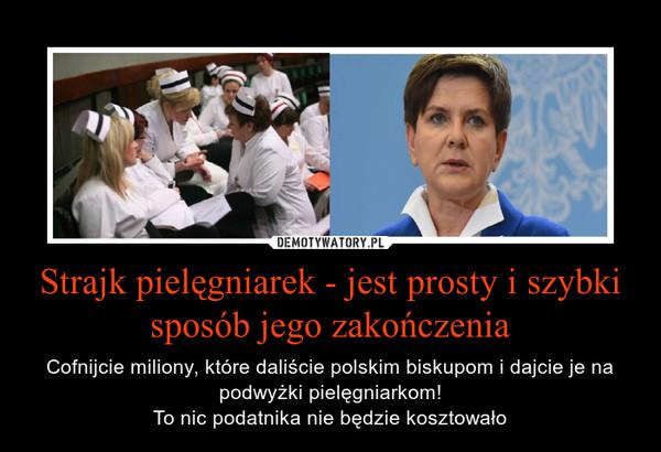 Strajk pielęgniarek - jest prosty i szybki sposób jego zakończenia – Cofnijcie miliony, które daliście polskim biskupom i dajcie je na podwyżki pielęgniarkom!To nic podatnika nie będzie kosztowało