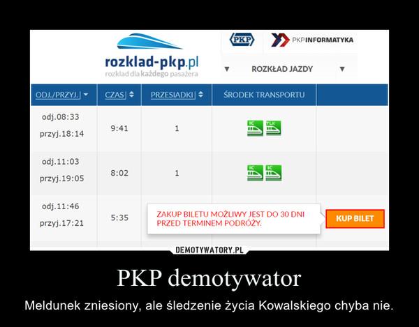 PKP demotywator – Meldunek zniesiony, ale śledzenie życia Kowalskiego chyba nie.