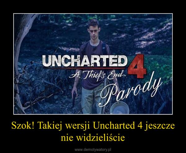 Szok! Takiej wersji Uncharted 4 jeszcze nie widzieliście –
