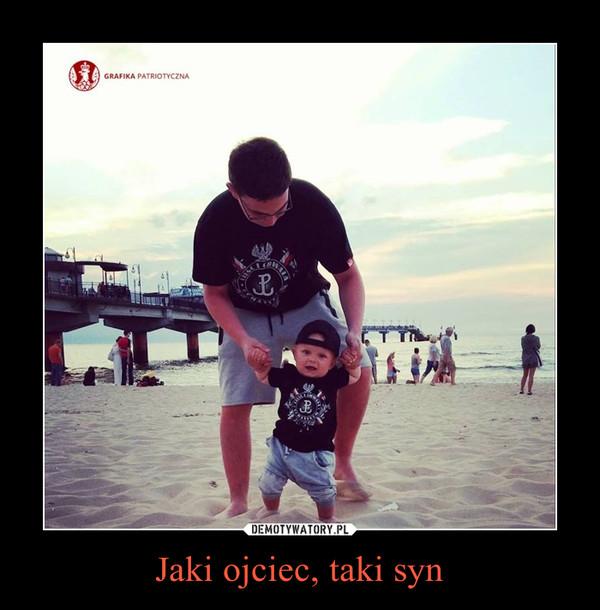Jaki ojciec, taki syn –