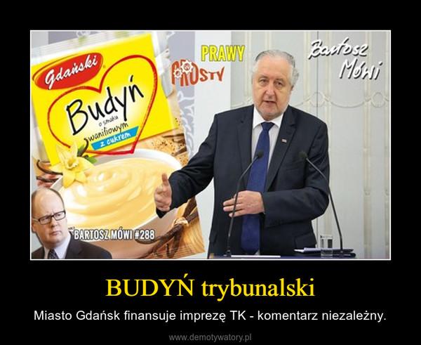 BUDYŃ trybunalski – Miasto Gdańsk finansuje imprezę TK - komentarz niezależny.