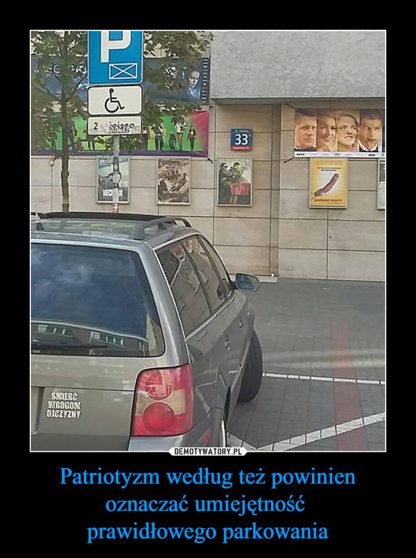 Patriotyzm według też powinien oznaczać umiejętność prawidłowego parkowania –