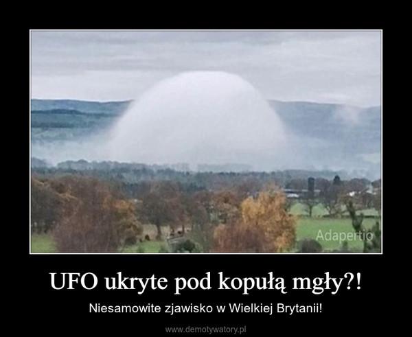 UFO ukryte pod kopułą mgły?! – Niesamowite zjawisko w Wielkiej Brytanii!