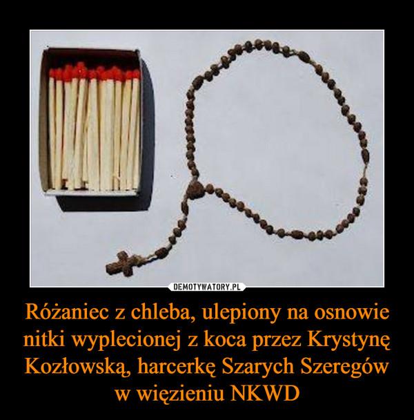 Różaniec z chleba, ulepiony na osnowie nitki wyplecionej z koca przez Krystynę Kozłowską, harcerkę Szarych Szeregów w więzieniu NKWD –