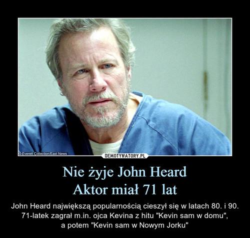 Nie żyje John Heard Aktor miał 71 lat