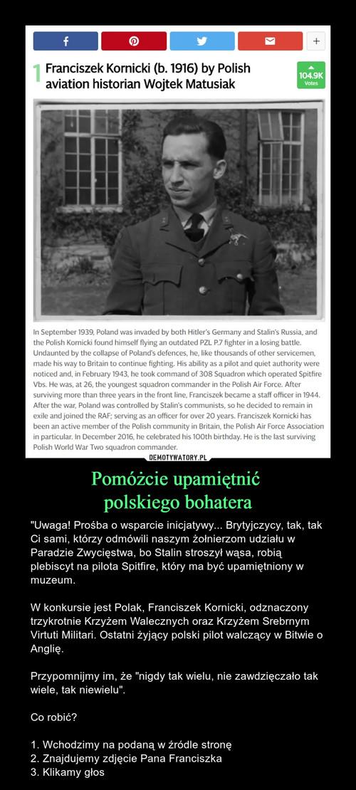Pomóżcie upamiętnić  polskiego bohatera