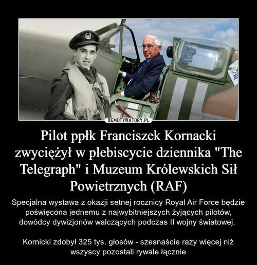 """Pilot ppłk Franciszek Kornacki zwyciężył w plebiscycie dziennika """"The Telegraph"""" i Muzeum Królewskich Sił Powietrznych (RAF)"""