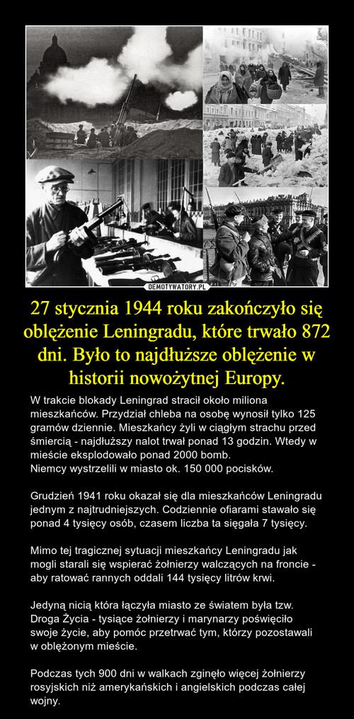27 stycznia 1944 roku zakończyło się oblężenie Leningradu, które trwało 872 dni. Było to najdłuższe oblężenie w historii nowożytnej Europy.