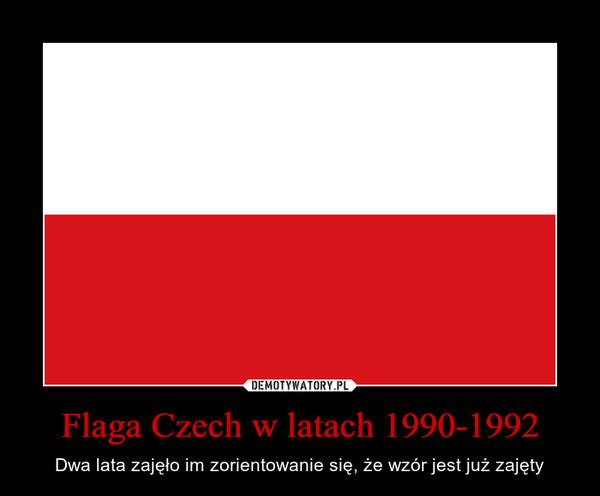 Flaga Czech w latach 1990-1992 – Dwa lata zajęło im zorientowanie się, że wzór jest już zajęty