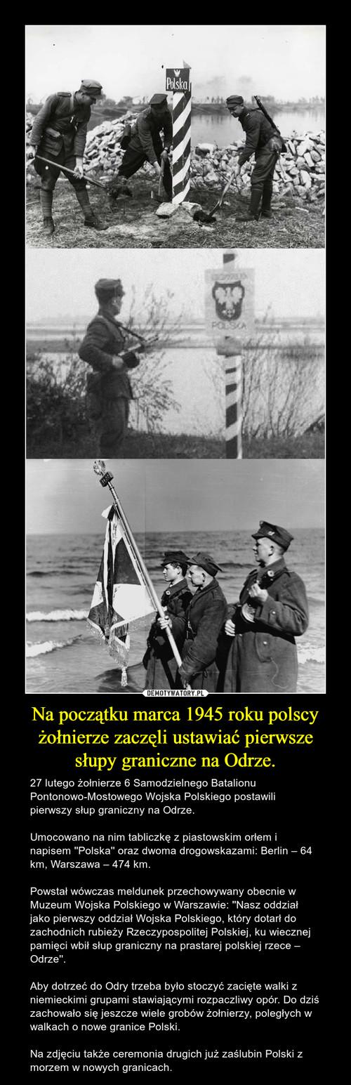 Na początku marca 1945 roku polscy żołnierze zaczęli ustawiać pierwsze słupy graniczne na Odrze.