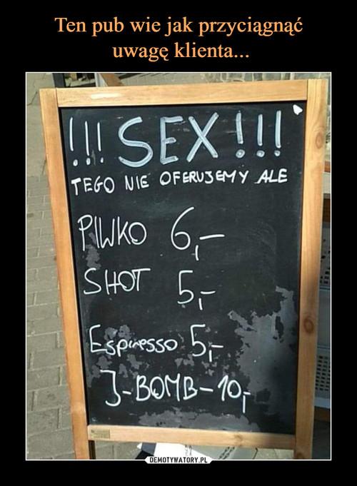 Ten pub wie jak przyciągnąć  uwagę klienta...