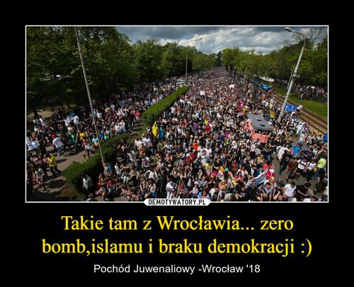 Takie tam z Wrocławia... zero bomb,islamu i braku demokracji :)