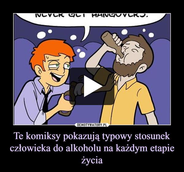 Te komiksy pokazują typowy stosunek człowieka do alkoholu na każdym etapie życia –