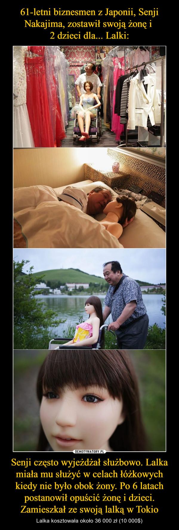 Senji często wyjeżdżał służbowo. Lalka miała mu służyć w celach łóżkowych kiedy nie było obok żony. Po 6 latach postanowił opuścić żonę i dzieci. Zamieszkał ze swoją lalką w Tokio – Lalka kosztowała około 36 000 zł (10 000$)