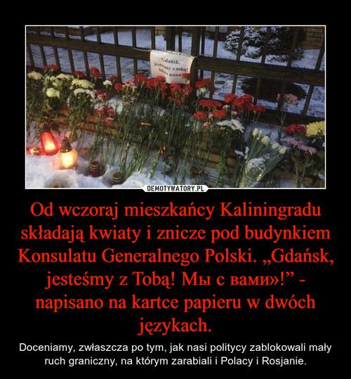 """Od wczoraj mieszkańcy Kaliningradu składają kwiaty i znicze pod budynkiem Konsulatu Generalnego Polski. """"Gdańsk, jesteśmy z Tobą! Мы с вами»!"""" - napisano na kartce papieru w dwóch językach."""