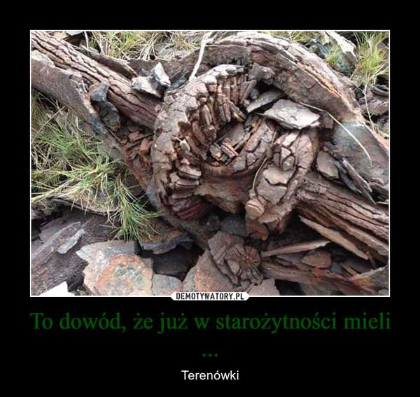 To dowód, że już w starożytności mieli ... – Terenówki
