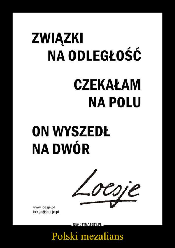 Polski mezalians –  ZWIĄZKINA ODLEGŁOŚĆCZEKAŁAMNA POLUON WYSZEDŁNA DWÓRwww.loesje.plloesje@loesje.pl