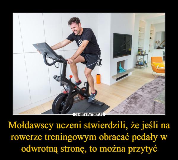 Mołdawscy uczeni stwierdzili, że jeśli na rowerze treningowym obracać pedały w odwrotną stronę, to można przytyć –