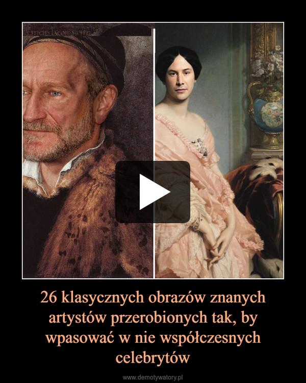 26 klasycznych obrazów znanych artystów przerobionych tak, by wpasować w nie współczesnych celebrytów –