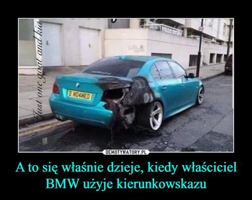 A to się właśnie dzieje, kiedy właściciel BMW użyje kierunkowskazu