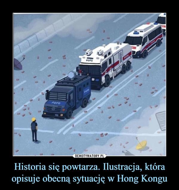 Historia się powtarza. Ilustracja, która opisuje obecną sytuację w Hong Kongu –