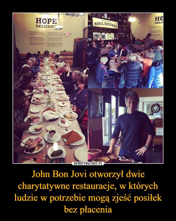 John Bon Jovi otworzył dwie charytatywne restauracje, w których ludzie w potrzebie mogą zjeść posiłek bez płacenia –
