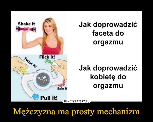 Mężczyzna ma prosty mechanizm –
