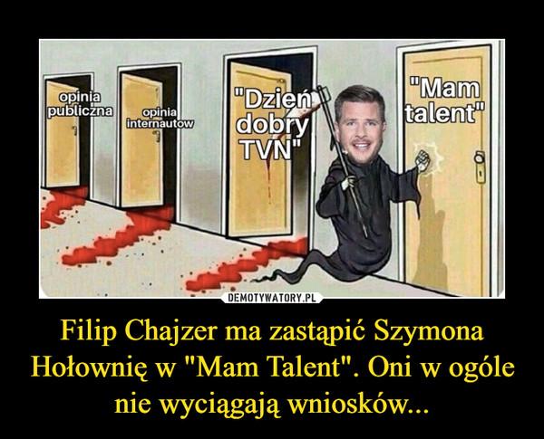 """Filip Chajzer ma zastąpić Szymona Hołownię w """"Mam Talent"""". Oni w ogóle nie wyciągają wniosków... –"""