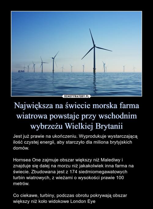 Największa na świecie morska farma wiatrowa powstaje przy wschodnim wybrzeżu Wielkiej Brytanii