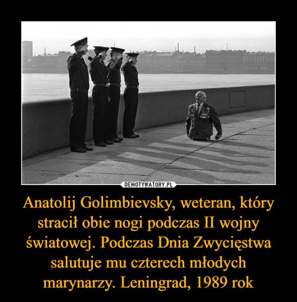 Anatolij Golimbievsky, weteran, który stracił obie nogi podczas II wojny światowej. Podczas Dnia Zwycięstwa salutuje mu czterech młodych marynarzy. Leningrad, 1989 rok –