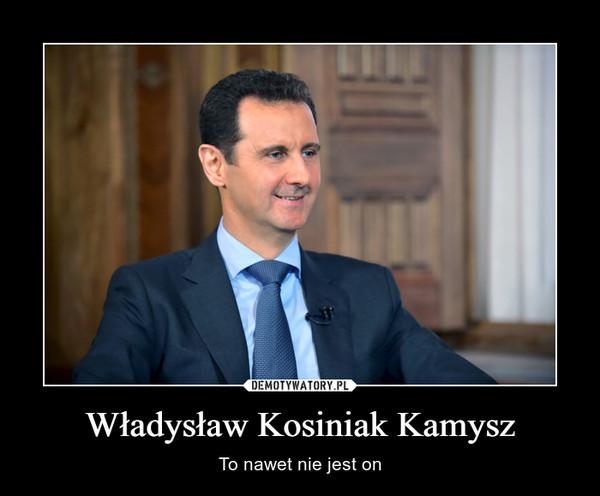 Władysław Kosiniak Kamysz – To nawet nie jest on