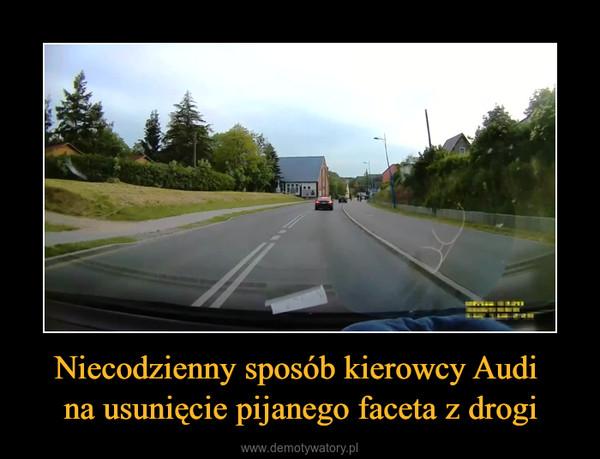 Niecodzienny sposób kierowcy Audi na usunięcie pijanego faceta z drogi –