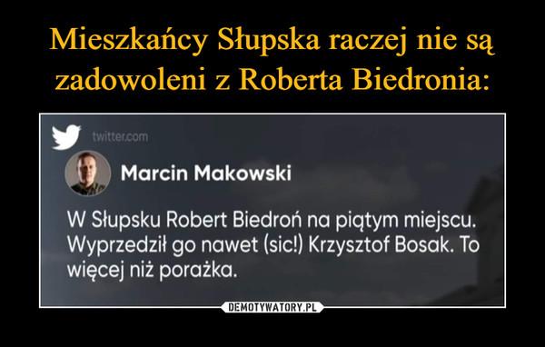–  Marcin Makowski W Słupsku Robert Biedroń na piątym miejscu. Wyprzedził go nawet (sic!) Krzysztof Bosak. To więcej niż porażka.