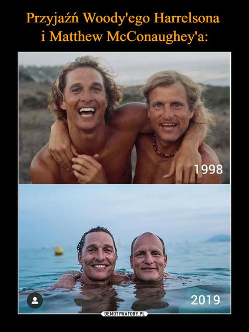 Przyjaźń Woody'ego Harrelsona  i Matthew McConaughey'a: