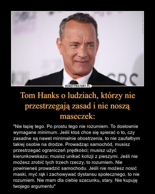 Tom Hanks o ludziach, którzy nie przestrzegają zasad i nie noszą maseczek: