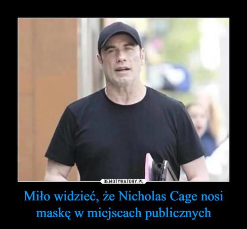 Miło widzieć, że Nicholas Cage nosi maskę w miejscach publicznych