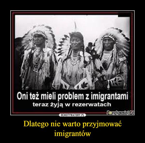 Dlatego nie warto przyjmować imigrantów –