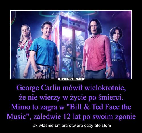 """George Carlin mówił wielokrotnie, że nie wierzy w życie po śmierci. Mimo to zagra w """"Bill & Ted Face the Music"""", zaledwie 12 lat po swoim zgonie"""