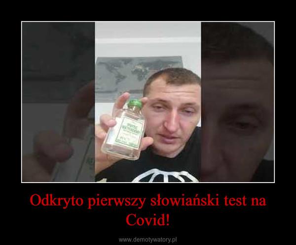 Odkryto pierwszy słowiański test na Covid! –
