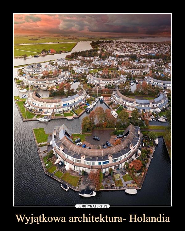 Wyjątkowa architektura- Holandia –